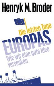 Die letzten Tage Europas von Henryk M Broder